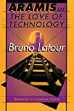 Latour, Bruno: Aramis or the Love of Technology