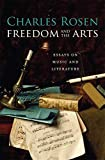 Rosen, Charles: Freedom and the Arts: Essays on Music and Literature