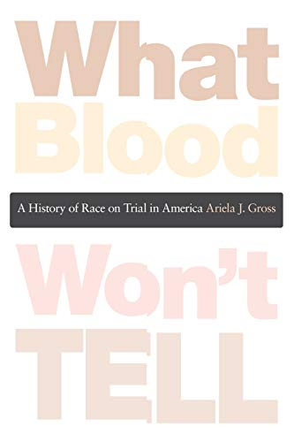what-blood-wont-tell-a-history-of-race-on-trial-in-america