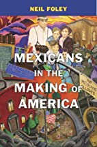 Mexicans in the Making of America by Neil…