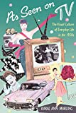 Karal Ann Marling: As Seen on TV: The Visual Culture of Everyday Life in the 1950s