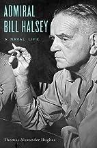 Admiral Bill Halsey: A Naval Life by Thomas…