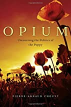 Opium: Uncovering the Politics of the Poppy…