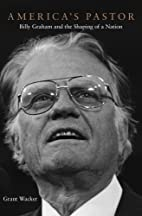 America's Pastor: Billy Graham and the…