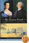 My Dearest Friend: Letters of Abigail and John Adams, With a Foreword by Joseph J. Ellis