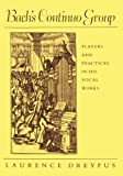 Dreyfus, Laurence: Bach's Continuo Group: Players and Practices in His Vocal Works (Studies in the History of Music)