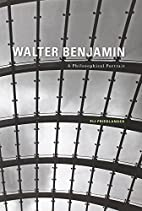Walter Benjamin: A Philosophical Portrait by…