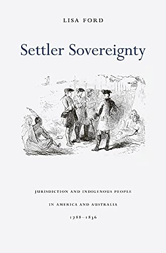 settler-sovereignty-jurisdiction-and-indigenous-people-in-america-and-australia-17881836-harvard-historical-studies