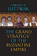 The Grand Strategy of the Byzantine Empire…