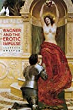 Dreyfus, Laurence: Wagner and the Erotic Impulse