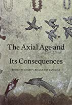 The Axial Age and Its Consequences by Robert…