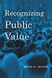 Moore, Mark H.: Recognizing Public Value