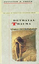 Betrayal Trauma: The Logic of Forgetting…