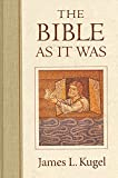 Kugel, James L.: The Bible As It Was