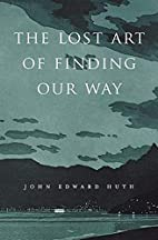 The Lost Art of Finding Our Way by John…