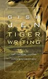 Jen, Gish: Tiger Writing: Art, Culture, and the Interdependent Self (The William E. Massey Sr. Lectures in the History of American Civilization)