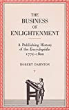 Darnton, Robert: Business of Enlightenment: A Publishing History of the Encyclopedie 1775-1800