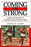Cahn, Susan K.: Coming on Strong: Gender and Sexuality in Twentieth-Century Women's Sport
