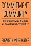 Kanter, Rosabeth Moss: Commitment and Community; Communes and Utopias in Sociological Perspective.