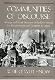 Robert Wuthnow: Communities of Discourse: Ideology and Social Structure in the Reformation, the Enlightenment, and European Socialism
