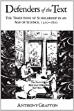 Grafton, Anthony: Defenders of the Text: The Traditions of Scholarship in an Age of Science, 1450-1800