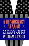 O'Neill, William L.: A Democracy at War: America's Fight at Home and Abroad in World War II