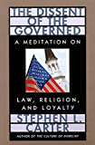 Carter, Stephen L.: The Dissent of the Governed: A Meditation on Law, Religion, and Loyalty