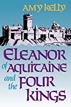 Eleanor of Aquitaine and the Four Kings by…