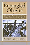 Thomas, Nicholas: Entangled Objects: Exchange, Material Culture, and Colonialism in the Pacific