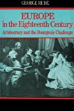 Rude, George: Europe in the Eighteenth Century: Aristocracy and the Bourgeois Challenge