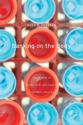 banking-on-the-body-the-market-in-blood-milk-and-sperm-in-modern-america