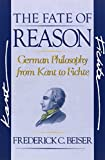 Beiser, Frederick: The Fate of Reason: German Philosophy from Kant to Fichte