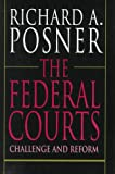 The Honorable Richard A. Posner: The Federal Courts: Challenge and Reform, Revised Edition