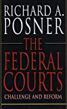 Posner, Richard A.: Federal Courts: Challenge and Reform