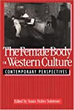 Suleiman, Susan Rubin: The Female Body in Western Culture: Contemporary Perspectives