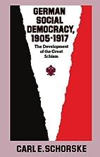 German Social Democracy, 1905-1917: The…