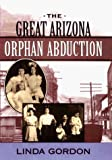 Gordon, Linda: The Great Arizona Orphan Abduction
