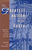 Richardson, Heather Cox: The Greatest Nation of the Earth: Republican Economic Policies During the Civil War