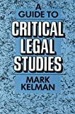Kelman, Mark: A Guide to Critical Legal Studies