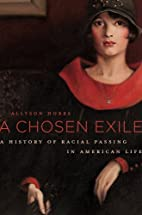 A Chosen Exile: A History of Racial Passing…