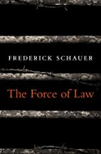 The Force of Law by Frederick Schauer