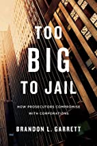 Too Big to Jail: How Prosecutors Compromise…