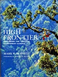Moffett, Mark: The High Frontier: Exploring the Tropical Rainforest Canopy