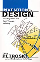 Invention by Design; How Engineers Get from…