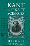 Friedman, Michael: Kant and the Exact Sciences
