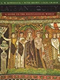 Brown, Peter: Late Antiquity: A Guide to the Postclassical World