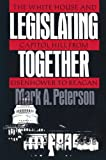 Mark A. Peterson: Legislating Together: The White House and Capitol Hill from Eisenhower to Reagan