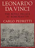 Pedretti, Carlo: Leonardo da Vinci: The Royal Palace at Romorantin