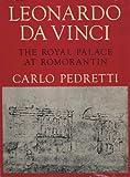 Pedretti, Carlo: Leonardo da Vinci: The Royal Palace at Romorantin