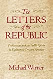 Warner, Michael: Letters of the Republic: Publication and the Public Sphere in Eighteenth-Century America